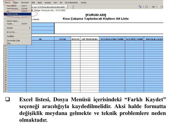 """Excel listesi, Dosya Menüsü içerisindeki """"Farklı Kaydet"""" seçeneği aracılığıyla kaydedilmelidir. Aksi halde formatta değişiklik meydana gelmekte ve teknik problemlere neden olmaktadır."""