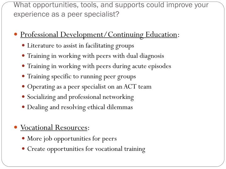 What opportunities, tools, and supports could improve your experience as a peer specialist?