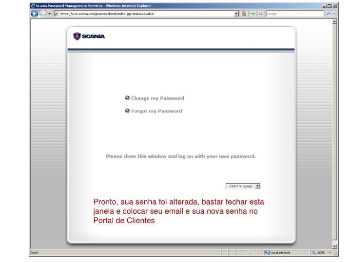 Pronto, sua senha foi alterada, bastar fechar esta janela e colocar seu email e sua nova senha no Portal de Clientes