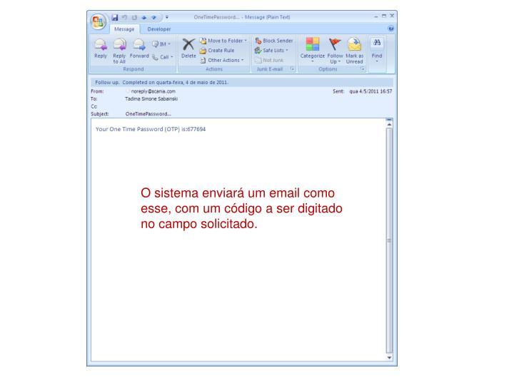 O sistema enviará um email como esse, com um código a ser digitado no campo solicitado.