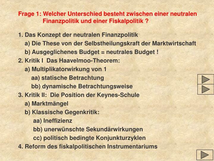 Frage 1: Welcher Unterschied besteht zwischen einer neutralen Finanzpolitik und einer Fiskalpolitik ?
