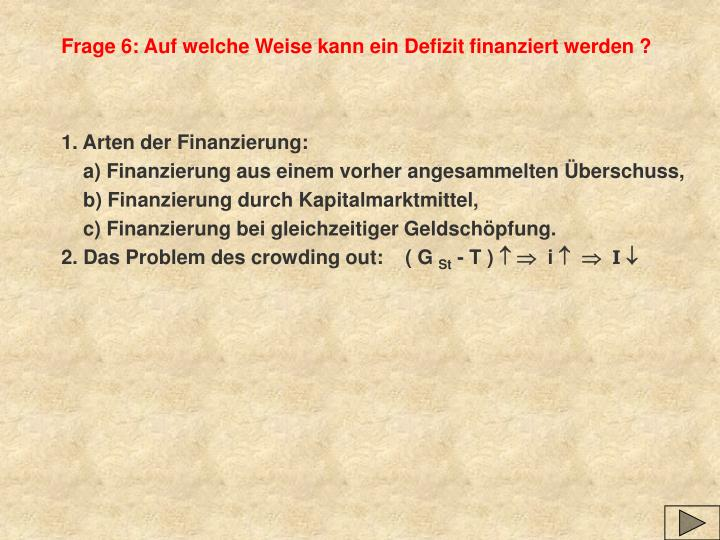 Frage 6: Auf welche Weise kann ein Defizit finanziert werden ?