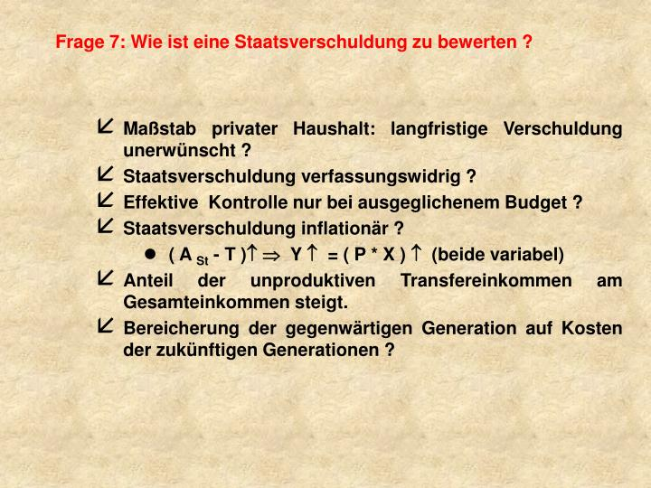 Frage 7: Wie ist eine Staatsverschuldung zu bewerten ?