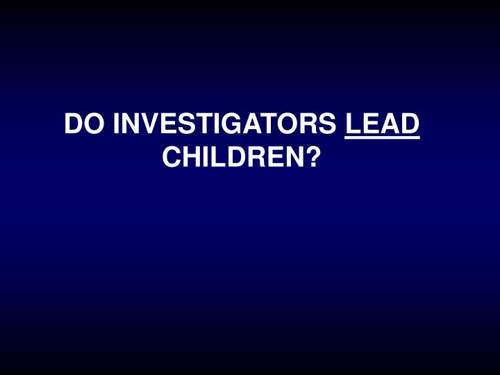 DO INVESTIGATORS