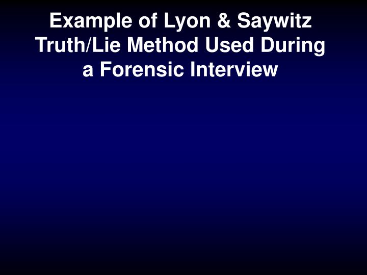 Example of Lyon & Saywitz Truth/Lie Method Used During a Forensic Interview