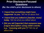 prior disclosure focused questions re the child s prior disclosure to others