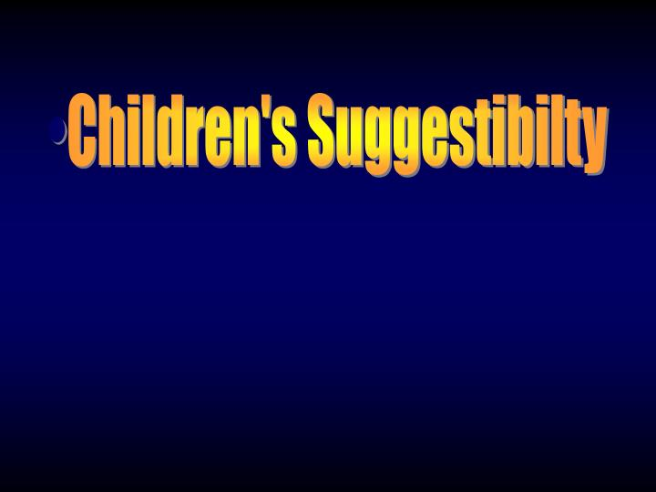 Children's Suggestibilty