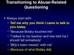 transitioning to abuse related questioning