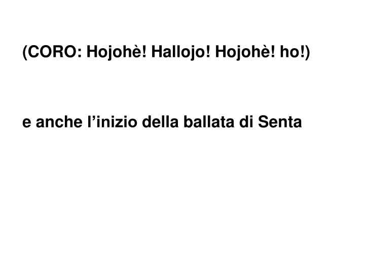 (CORO: Hojohè! Hallojo! Hojohè! ho!)