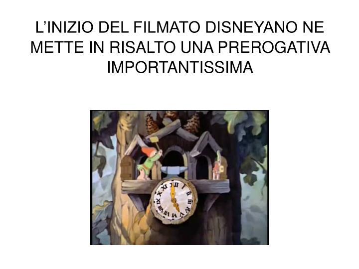 L'INIZIO DEL FILMATO DISNEYANO NE METTE IN RISALTO UNA PREROGATIVA IMPORTANTISSIMA