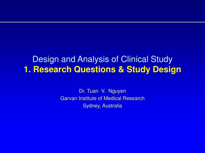 Design and analysis of clinical study 1 research questions study design