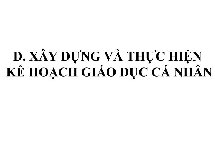 D. XÂY DỰNG VÀ THỰC HIỆN