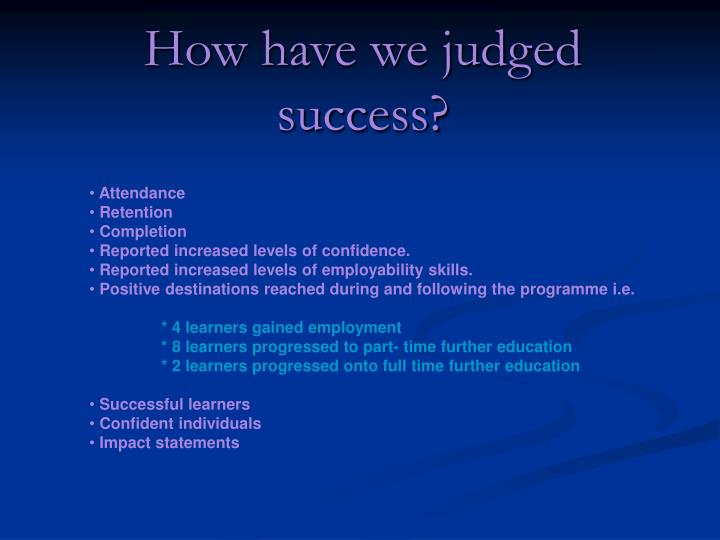 How have we judged success?