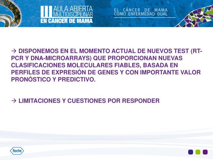 DISPONEMOS EN EL MOMENTO ACTUAL DE NUEVOS TEST (RT-PCR Y DNA-MICROARRAYS) QUE PROPORCIONAN NUEVAS CLASIFICACIONES MOLECULARES FIABLES, BASADA EN PERFILES DE EXPRESIÓN DE GENES Y CON IMPORTANTE VALOR PRONÓSTICO Y PREDICTIVO.
