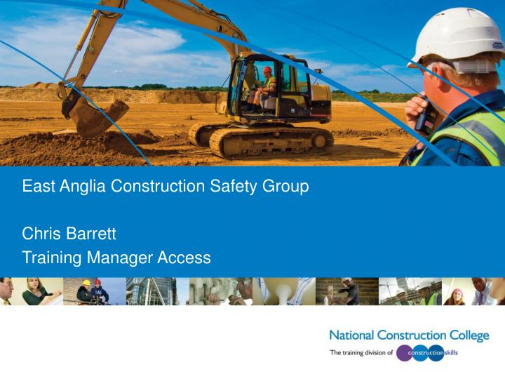 East anglia construction safety group chris barrett training manager access