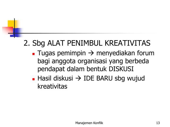 2. Sbg ALAT PENIMBUL KREATIVITAS