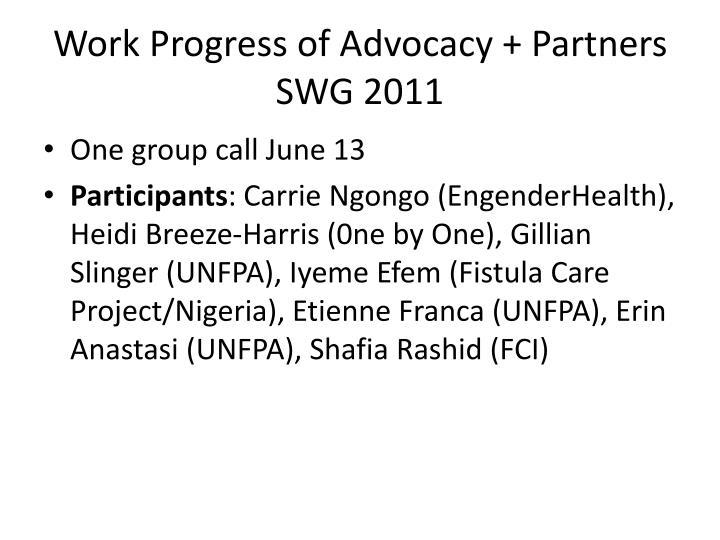 Work Progress of Advocacy + Partners SWG 2011