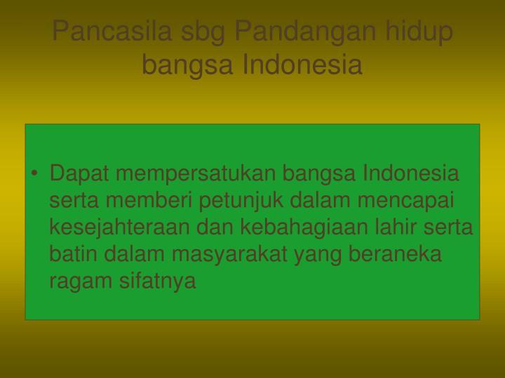 Pancasila sbg Pandangan hidup bangsa Indonesia