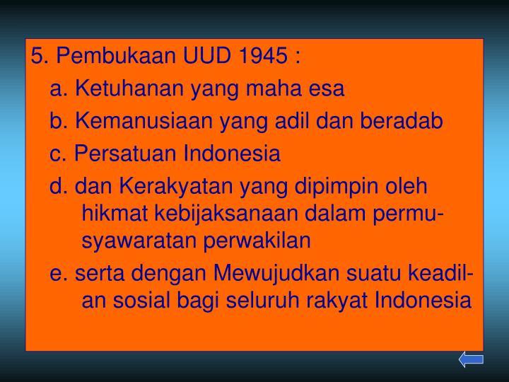 5. Pembukaan UUD 1945 :