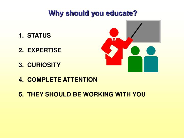 Why should you educate?