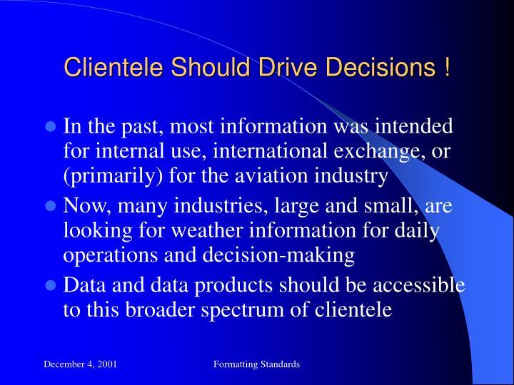 Clientele Should Drive Decisions !