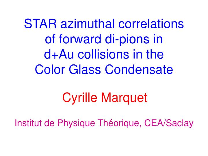 Star azimuthal correlations of forward di pions in d au collisions in the color glass condensate