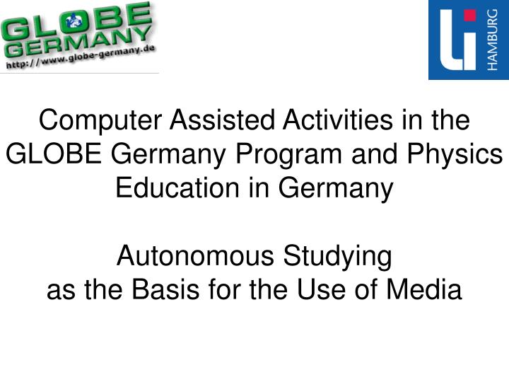 Computer Assisted Activities in the GLOBE Germany Program and Physics Education in Germany
