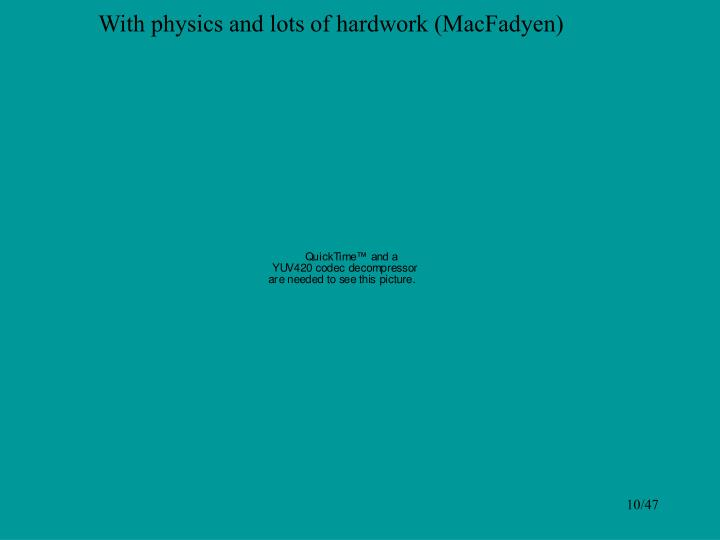 With physics and lots of hardwork (MacFadyen)