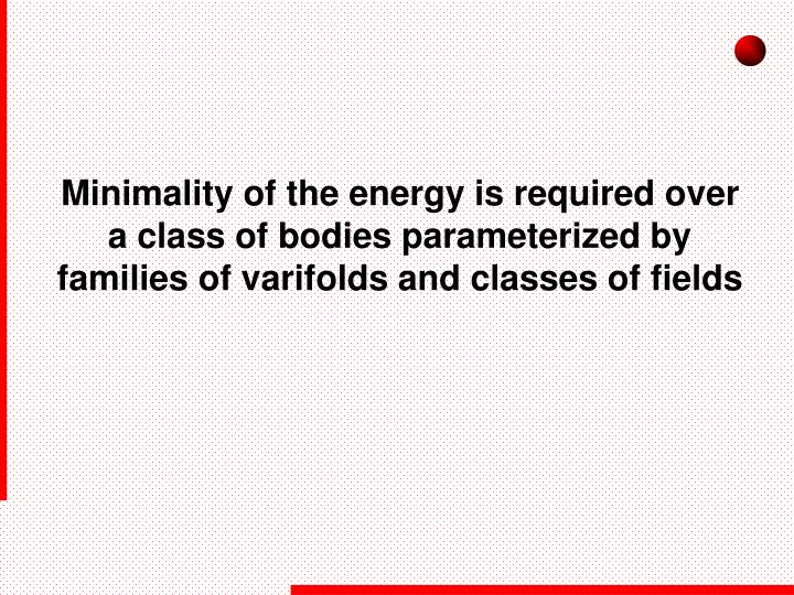 Minimality of the energy is required over a class of bodies parameterized by families of varifolds and classes of fields