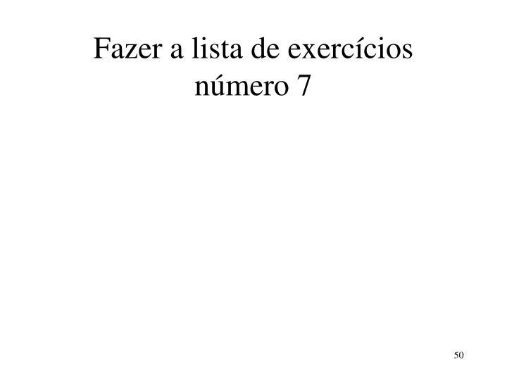 Fazer a lista de exercícios número 7
