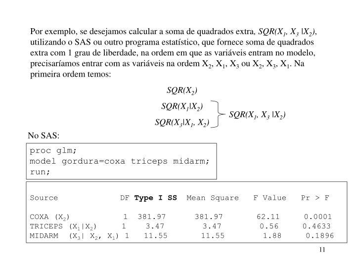 Por exemplo, se desejamos calcular a soma de quadrados extra