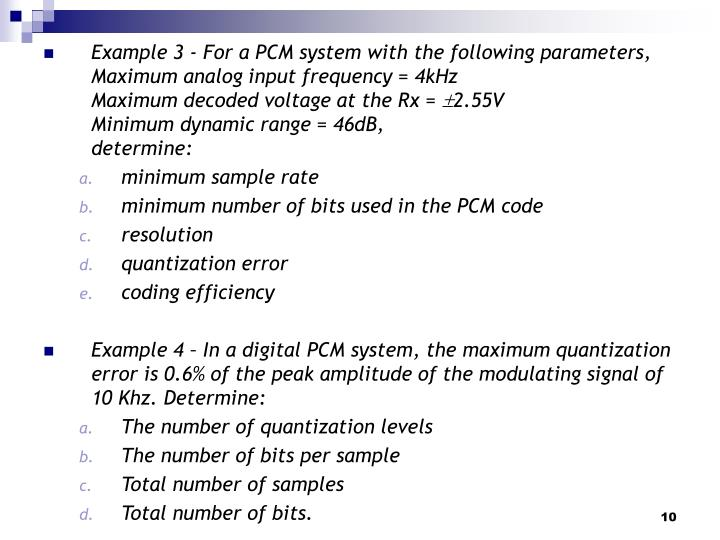 Example 3 - For a PCM system with the following parameters, Maximum analog input frequency = 4kHz                                 Maximum decoded voltage at the Rx =