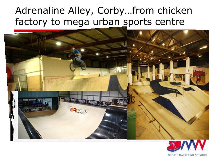Adrenaline Alley, Corby…from chicken factory to mega urban sports centre