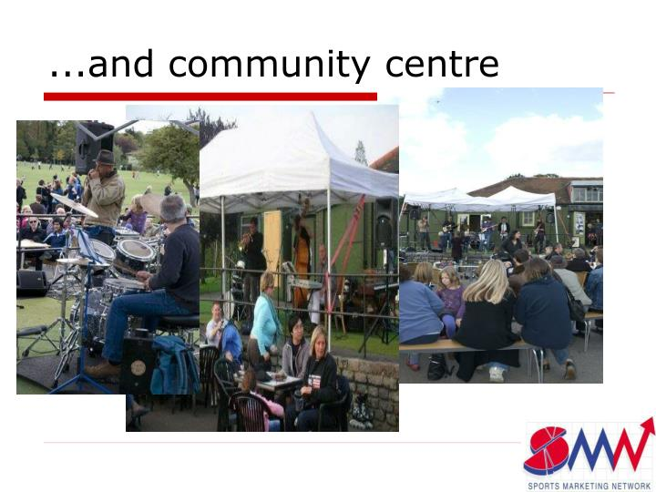 ...and community centre