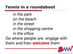 tennis in a roundabout