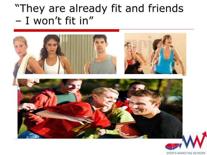 """They are already fit and friends – I won't fit in"""