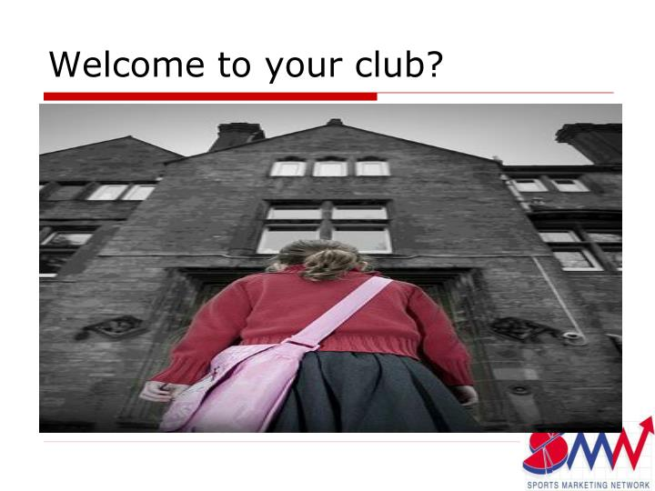 Welcome to your club?