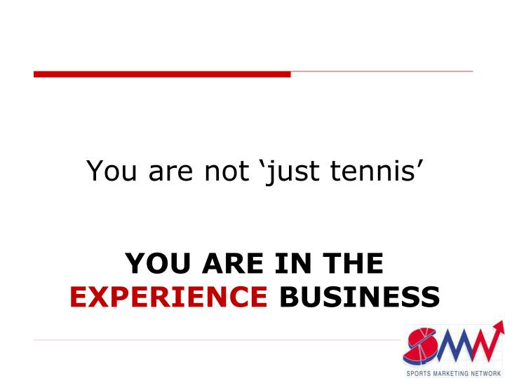 You are not 'just tennis'