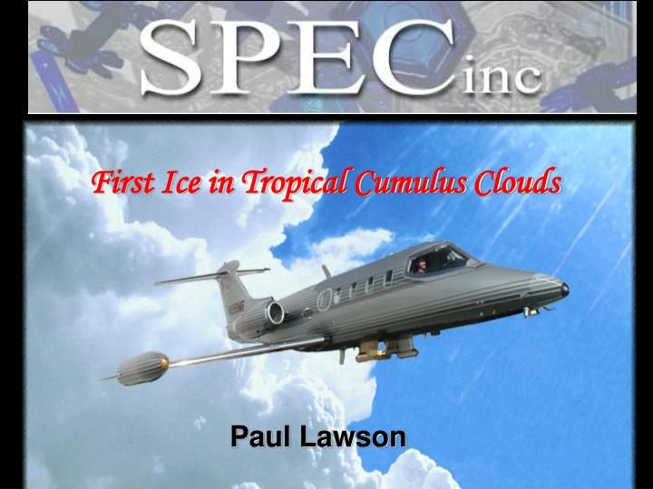 First Ice in Tropical Cumulus Clouds