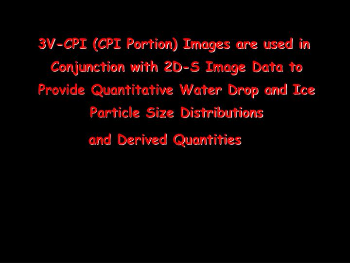 3V-CPI (CPI Portion) Images are used in Conjunction with 2D-S Image Data to Provide Quantitative Water Drop and Ice Particle Size Distributions