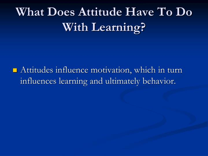 What Does Attitude Have To Do With Learning?