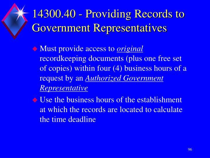 14300.40 - Providing Records to Government Representatives