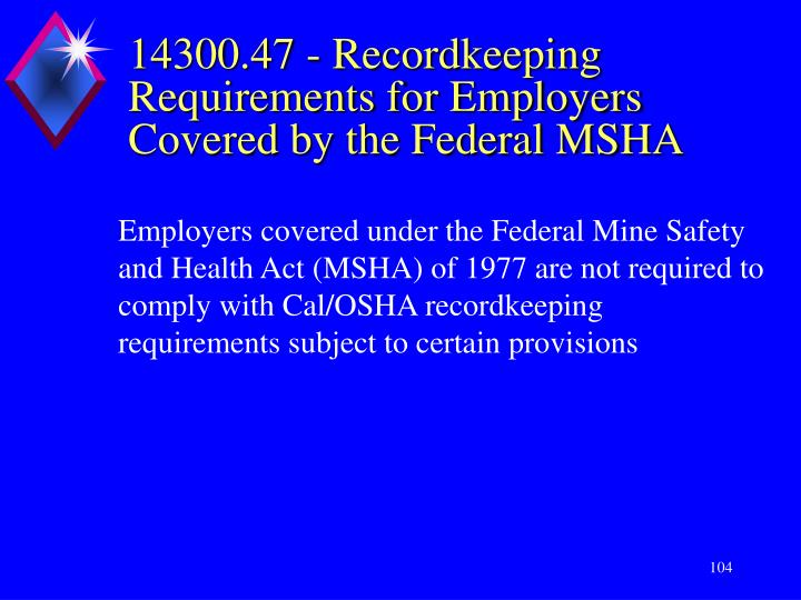 14300.47 - Recordkeeping Requirements for Employers Covered by the Federal MSHA