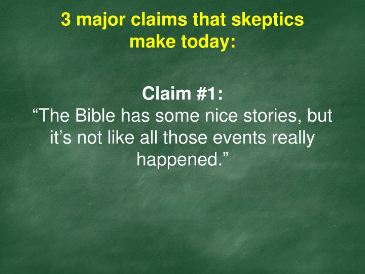3 major claims that skeptics make today: