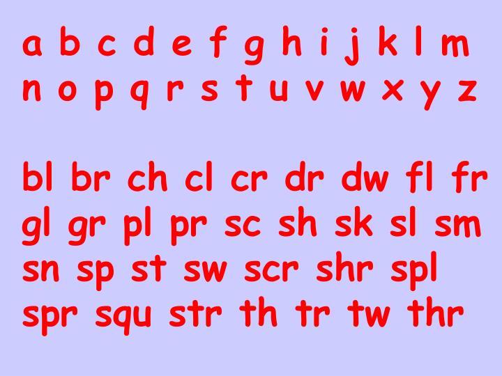 a b c d e f g h i j k l m n o p q r s t u v w x y z