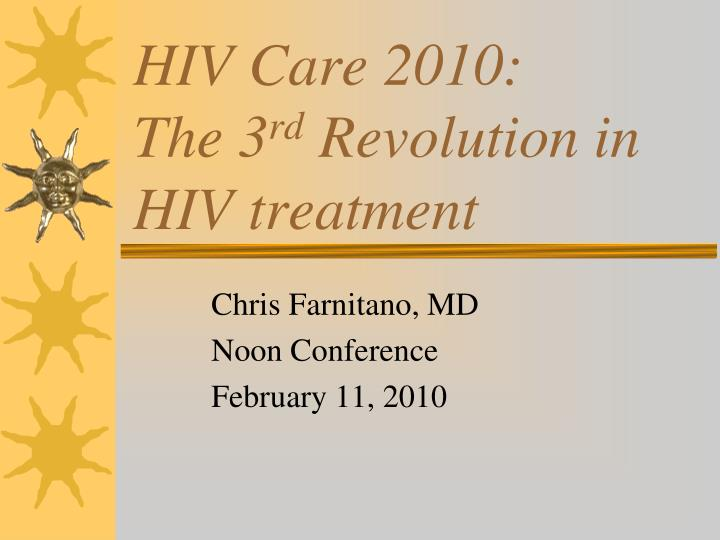 Hiv care 2010 the 3 rd revolution in hiv treatment