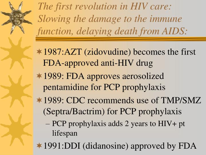 The first revolution in HIV care: Slowing the damage to the immune function, delaying death from AIDS: