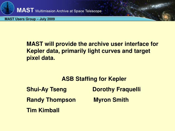 MAST will provide the archive user interface for Kepler data, primarily light curves and target pixe...