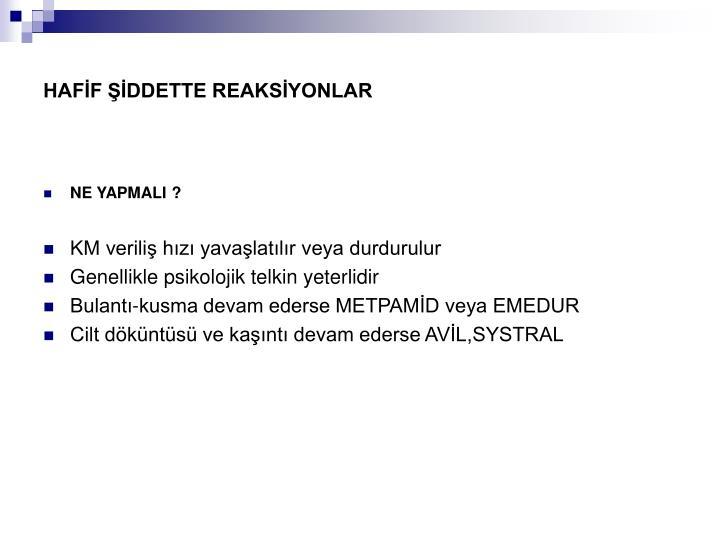 HAFİF ŞİDDETTE REAKSİYONLAR