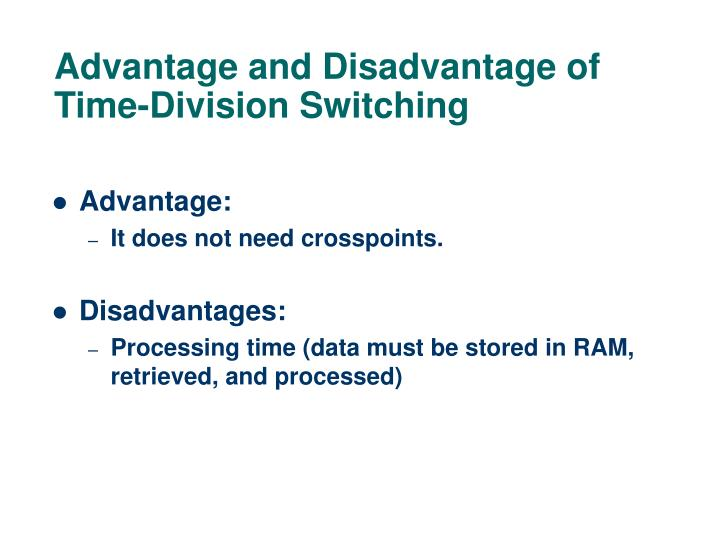 Advantage and Disadvantage of Time-Division Switching
